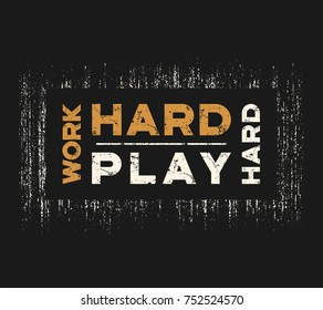 Work hard play hard t-shirt and apparel design with grunge effect and textured lettering. Vector print, typography, poster, emblem.