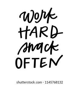 Work hard, snack often