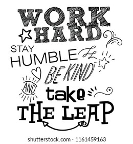work hard. stay humble, be kind, take the leap. Creative Motivation Quote. Vector Typography Banner Design Concept