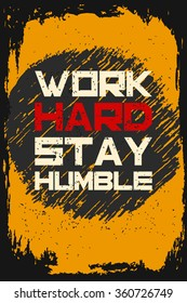 Work hard stay humble. Creative motivation background. Grunge and retro design. Inspirational motivational quote. Calligraphic And Typographic. Retro color.