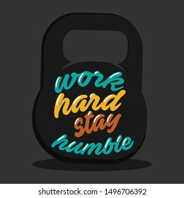 Work hard stay humble. Gym sayings & quotes