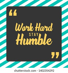 Work hard stay humble quote. Motivational poster about hard work