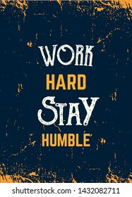 Work hard Stay humble quote in hipster style on dark background. Grunge vector illustration. Abstract typography motivation concept.