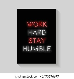 Work hard stay humble. Quote for Posters in neon style. Invitation Card, Bright Banner, Flyer. Vector