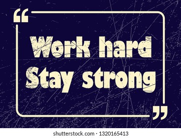 Work hard stay strong. Inspirational motivational quote. Vector illustration for design