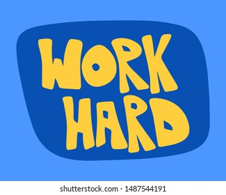 Work hard - yellow colored letters. Modern hand drawn lettering. Colourful lettering for postcards, banners. Motivational calligraphy poster. Stylish font typography isolated on blue baсkground