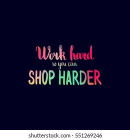 Work hard so you can shop harder. Illustration with hand-lettering inspiration and motivation quote. Drawing for prints with phrase.
