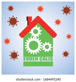 "Work at home in Turkish letters which is ""evden calis"" written green home with gearwheels and viruses in the air."