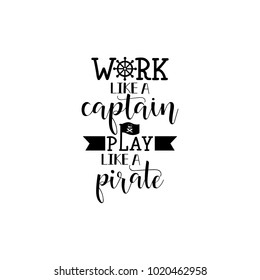 Work like a captain, play like a pirate. Lettering. Vector hand drawn motivational and inspirational quote. Calligraphic poster