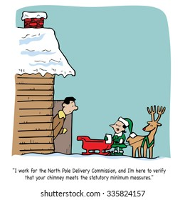 I work for the North Pole Delivery Commission, and I'm here to verify that your chimney meets the statutory minimum measures.