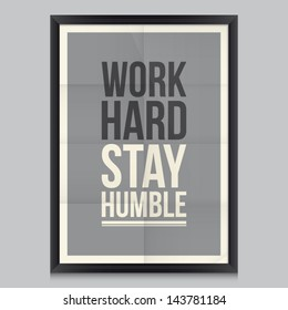 Work quote poster. Effects poster, frame, colors background and colors text are editable. Ideal for print poster, card, shirt, mug. Work hard, stay humble.