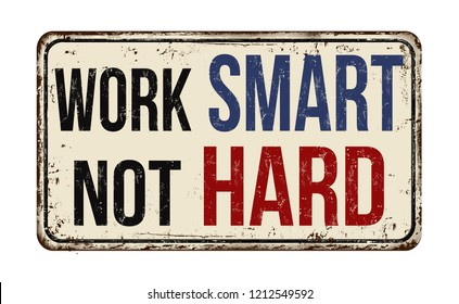 Work smart not hard vintage rusty metal sign on a white background, vector illustration