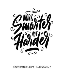 Work smarter not harder. Hand written calligraphy quote motivation for life and happiness. For postcard, poster, prints, cards graphic design.