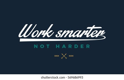work smarter, not harder. motivation quote, work quote