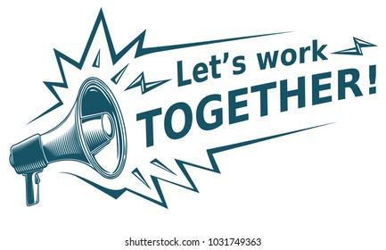 Let's work together - advertising sign with megaphone