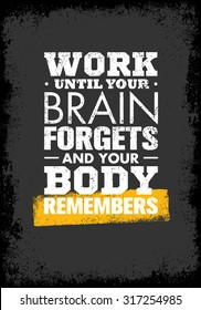 Work Until Your Brain Forgets and Your Body Remembers. Workout Sport and Fitness Gym Motivation Quote. Creative Vector Typography Grunge Poster Concept