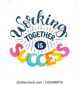 Working together is Success. Successful team collaboration vector illustration. Motivational business poster about sinergy concept.
