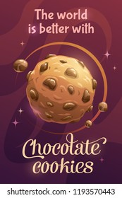The world is better with chocolate cookies. Beautiful motivation poster with cartoon yummy chocolate planet and funny quote on the space background. Vector sweets illustration.