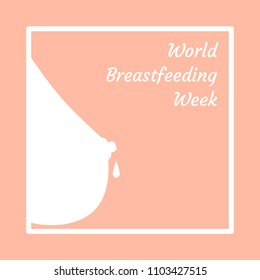 World Breastfeeding Week. Concept of a holiday. Female breast, a drop of milk falls, the name of the event. A gentle concept of breastfeeding, lactation, maternity, motherhood
