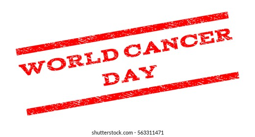 World Cancer Day watermark stamp. Text caption between parallel lines with grunge design style. Rubber seal stamp with unclean texture. Vector red color ink imprint on a white background.