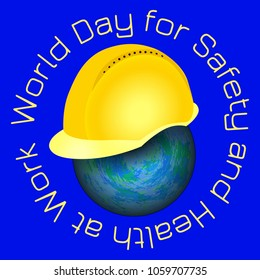 World Day for Safety and Health at Work. 28 April. Celebration concept. Earth and protective helmet of yellow color. Blue background. Circular inscription