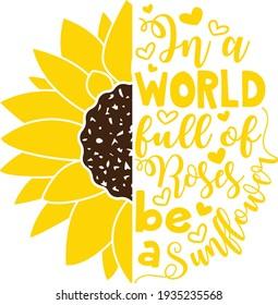 In a world full of Roses be a Sunflower vector design, Sunflower clipart, Sunflower cut file, Summer shirt design - Shutterstock ID 1935235568