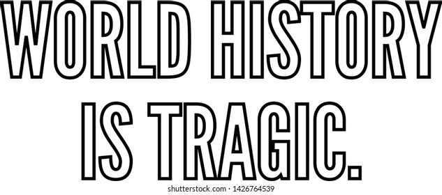 World history is tragic outlined text art