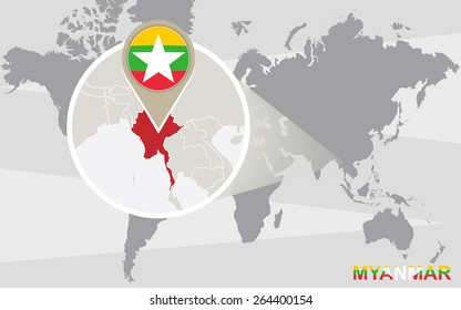 World map with magnified Myanmar. Myanmar flag and map.