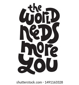 The world needs more you. Unique hand-written quote for inspiration and self-development. Vector lettering template for social networks, blogs, printing, t-shirt, gift, postcard.