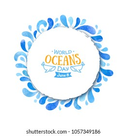 World Oceans Day. The celebration dedicated to help protect, and conserve world oceans, water. Blue round background with drops hand drawn painted watercolor. Banner or poster dedicated to 8th of June