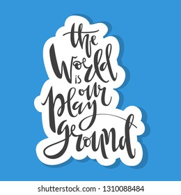 The world is our playground. Hand written lettering in white cloud background. Vector illustration.