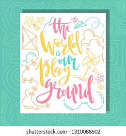 The world is our playground. Hand written lettering with doodles. In card with the shadow background. Vector illustration.