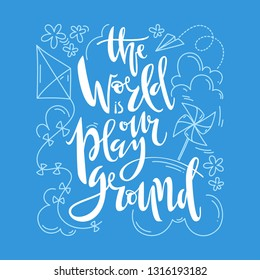 The world is our playground. Hand written lettering with cute doodle toys. Vector illustration.