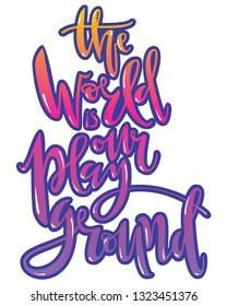 The world is our playground. Hand written lettering in bright gradienet colors with glare and stroke. Vector illustration.