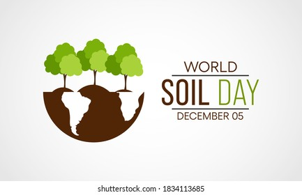 World Soil Day (WSD) is held annually on 5 December as a means to focus attention on the importance of healthy soil and to advocate for the sustainable management of soil resources. Vector design.