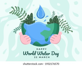 World water day design illustration with people hand hug earth. World Water Day at 22 march poster campaigns. Save earth water. can be used for banner, poster, greeting card, website, flyer.