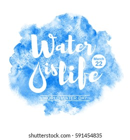 World water day watercolor vector illustration with lettering and drop. Water is life typographic composition. Navy blue watercolour background with stains. Uneven edges. Greeting or motivation card.