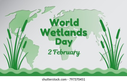 World Wetlands Day theme. Postcard or banner with a map cut out in paper, the branches of reeds and reminding an inscription. The date of the event is 2 February. Vector illustration.