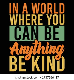 in a world where you can be anything be kind, typography lettering design, printing for t shirt, banner, poster, mug etc