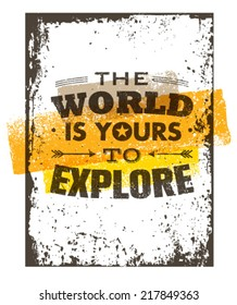The World Is Yours To Explore. Creative Adventure Motivation Quote. Vector Grunge Typography Poster Concept