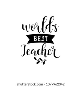 Worlds best teacher. Teacher's Day hand lettering for greeting cards, posters. t-shirt and other, vector illustration.