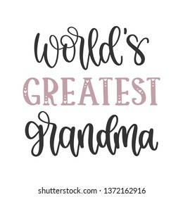 World's Greatest Grandma - Mother's Day Hand Lettered - Handwritten Quote/Saying