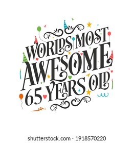 World's most awesome 65 years old - 65 Birthday celebration with beautiful calligraphic lettering design.
