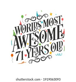 World's most awesome 71 years old - 71 Birthday celebration with beautiful calligraphic lettering design.