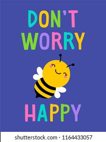 """Don't worry bee happy"" typography design with cute cartoon bumblebee for greeting card design."