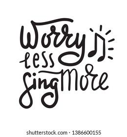 Worry less sing more - inspire and  motivational quote. Hand drawn beautiful lettering. Print for inspirational poster, t-shirt, bag, cups, card, karaoke flyer, sticker, badge. Cute and funny vector