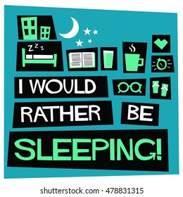 I Would Rather Be Sleeping! (Flat Style Vector Illustration Quote Poster Design)