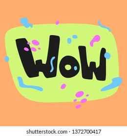 Wow hand drawn black flat lettering with  colorful spots, frame. Slang handwritten phrase. Slogan, quote sketch typography. Vector cartoon inscription. Poster, t-shirt, print, label, sticker design