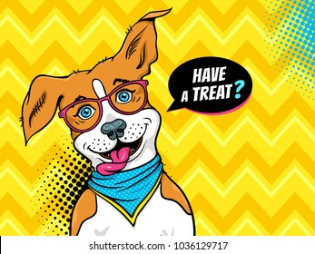 Wow pop art dog. Funny happy dog in glasses with open mouth turned his head asking Have a treat in speech bubble. Vector illustration in retro comic style. Vector pop art background. Pet shop poster.