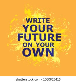 Write your future on your own. Future on your own, great design. Typography lettering poster. Motivational quote. Life quote.